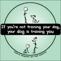 If You're Not Training Your Dog, Your Dog is Training You