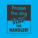 Praise the Dog--Slap the Handler!